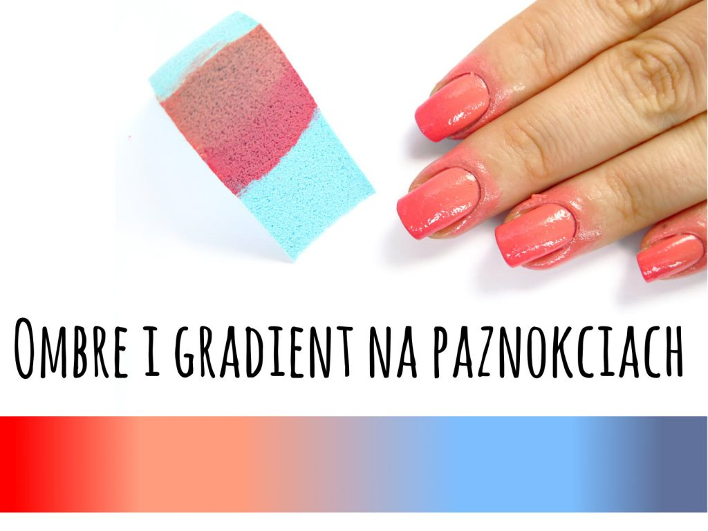 wpis blogowy krok po kroku na temat ombre i gradientów na paznokciach